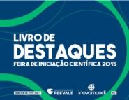 Livro de Destaques - Feira de Iniciação Científica 2015