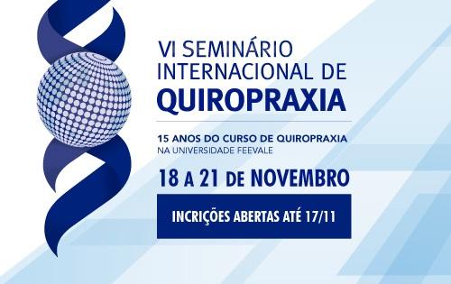 Sexto Seminário Internacional de Quiropraxia, 15 Anos do Curso de Quiropraxia da Universidade Feevale. 18 a 21 de novembro. Inscrições abertas até dia 17 de novembro.