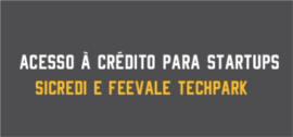 Banner de Apoio - Acesso à crédito para Startups - Sicredi e Feevale Techpark