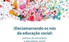 Imagem central - (Des)amarrando os nós da educação social: práticas de educadoras e educadores sociais