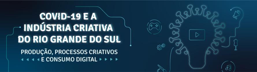 Imagem central - COVID-19 e a indústria criativa do Rio Grande do Sul: produção, processos criativos e consumo digital